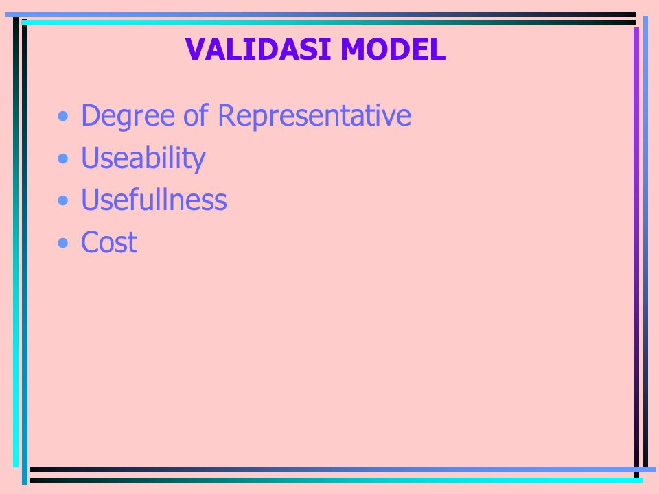 VALIDASI MODEL Degree of Representative Useability Usefullness Cost