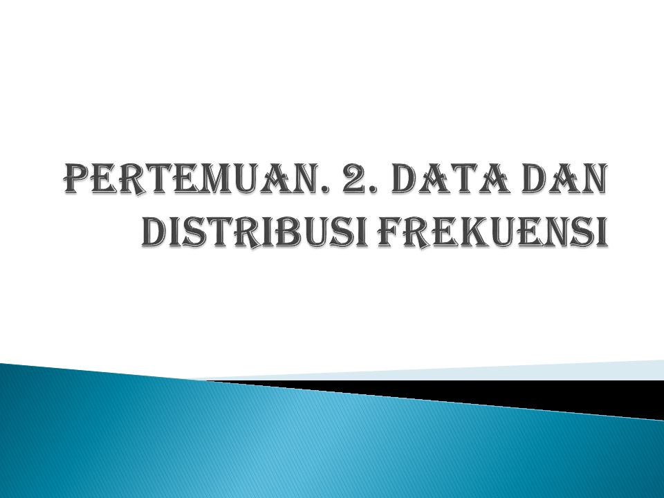 PERTEMUAN. 2. DATA dan distribusi frekuensi