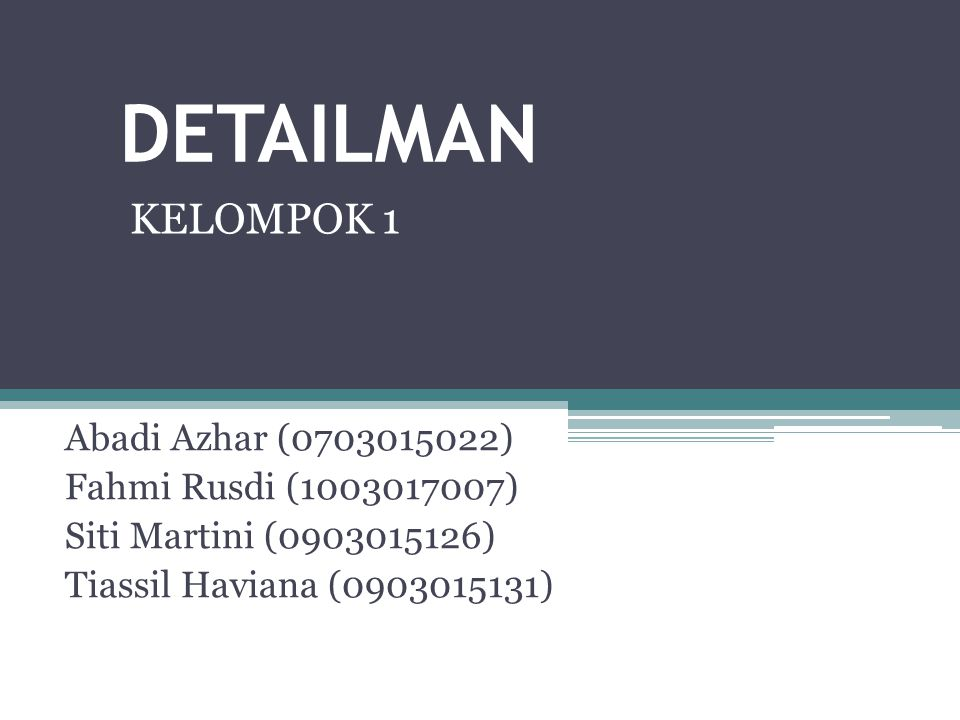 DETAILMAN KELOMPOK 1 Abadi Azhar (0703015022) Fahmi Rusdi (1003017007)