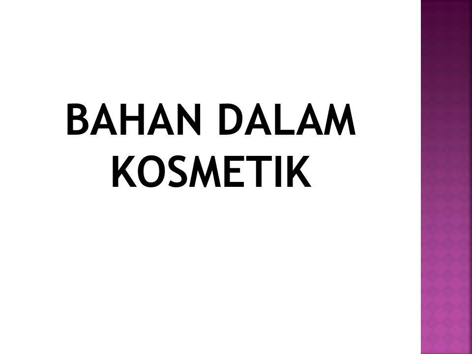 BAHAN DALAM KOSMETIK