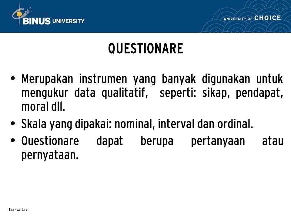 QUESTIONARE Merupakan instrumen yang banyak digunakan untuk mengukur data qualitatif, seperti: sikap, pendapat, moral dll.