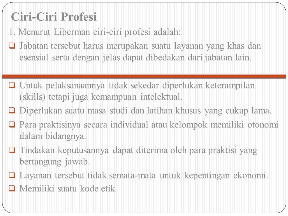 Ciri-Ciri Profesi 1. Menurut Liberman ciri-ciri profesi adalah: