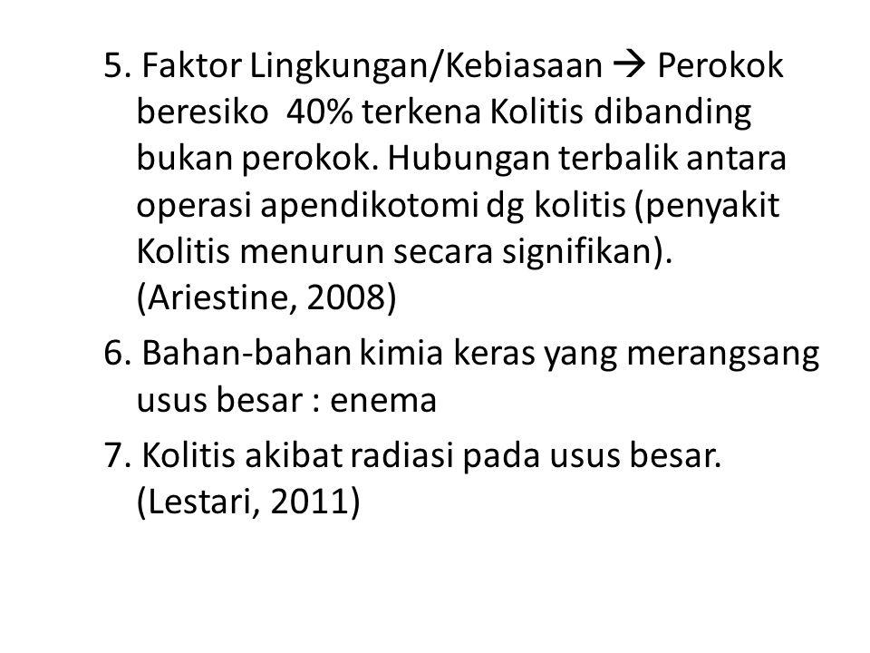 5. Faktor Lingkungan/Kebiasaan  Perokok beresiko 40% terkena Kolitis dibanding bukan perokok.