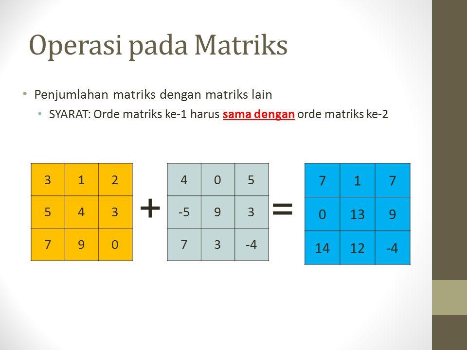+ = Operasi pada Matriks 7 1 13 9 14 12 -4