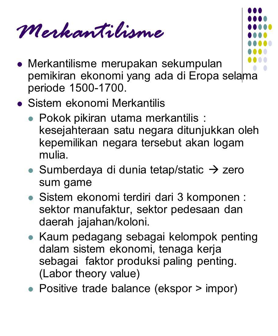Merkantilisme Merkantilisme merupakan sekumpulan pemikiran ekonomi yang ada di Eropa selama periode 1500-1700.