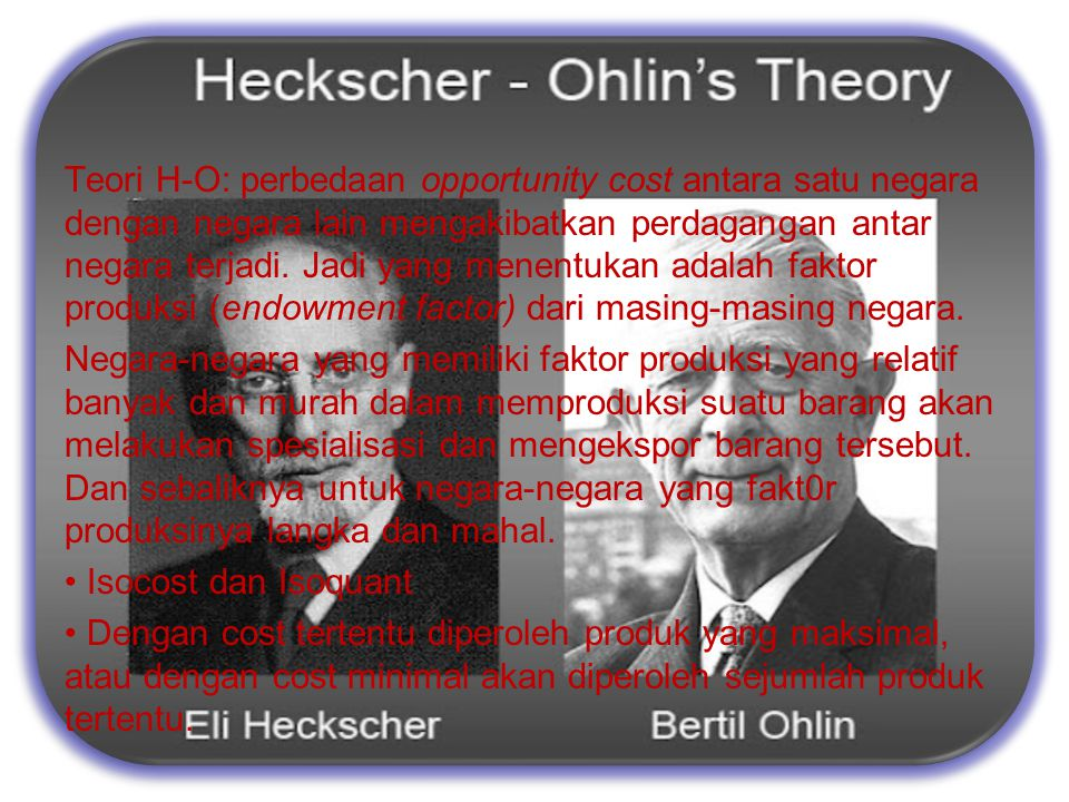 The propotional factors Theory by Eli Heckscher dan Bertil Ohlin
