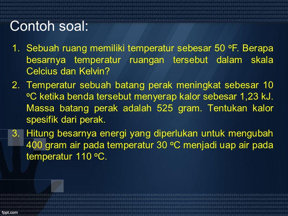 Contoh soal: Sebuah ruang memiliki temperatur sebesar 50 oF. Berapa besarnya temperatur ruangan tersebut dalam skala Celcius dan Kelvin