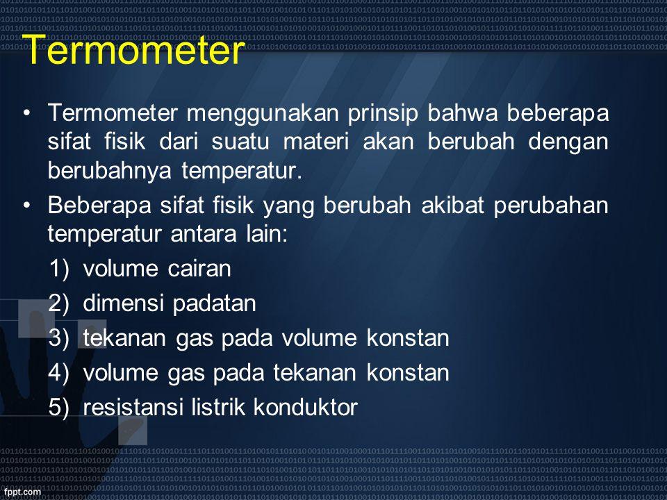 Termometer Termometer menggunakan prinsip bahwa beberapa sifat fisik dari suatu materi akan berubah dengan berubahnya temperatur.