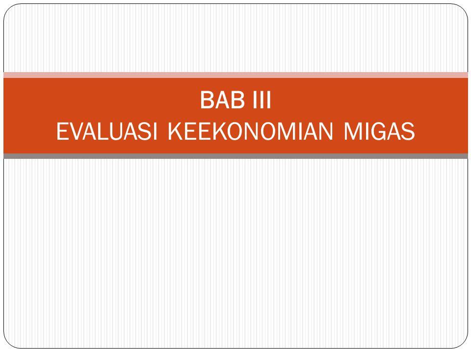BAB III EVALUASI KEEKONOMIAN MIGAS