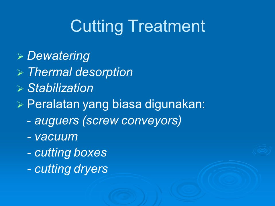 Cutting Treatment Dewatering Thermal desorption Stabilization