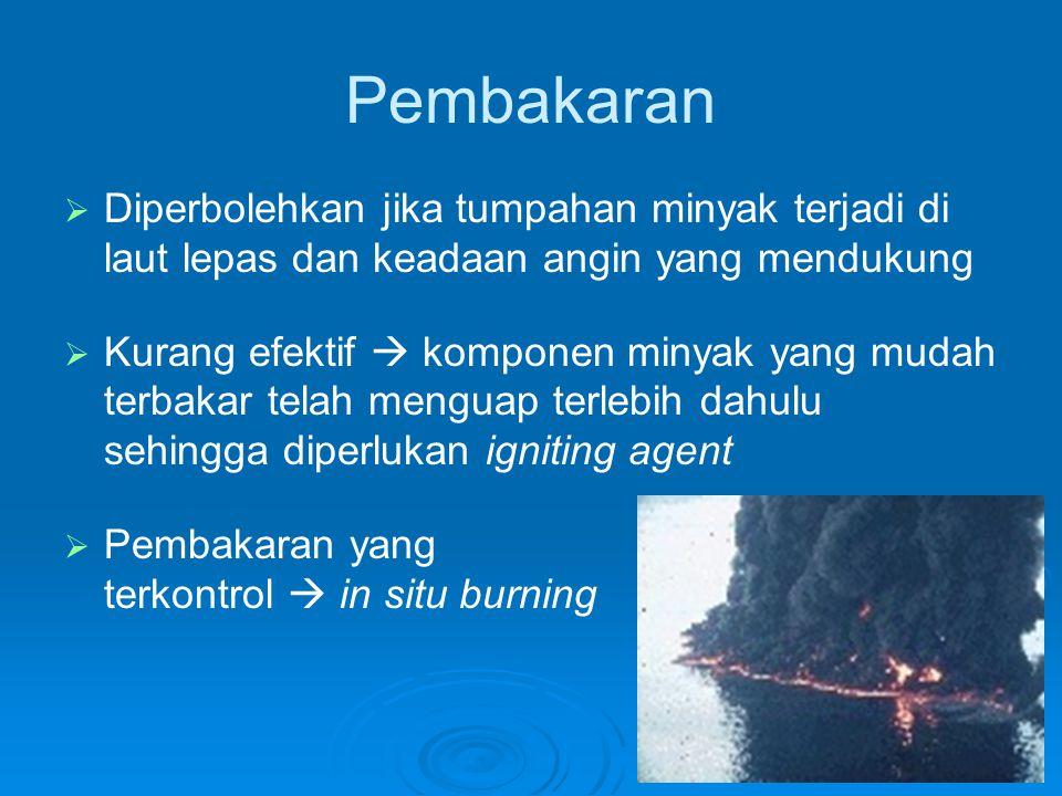 Pembakaran Diperbolehkan jika tumpahan minyak terjadi di laut lepas dan keadaan angin yang mendukung.