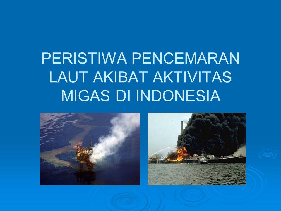 PERISTIWA PENCEMARAN LAUT AKIBAT AKTIVITAS MIGAS DI INDONESIA