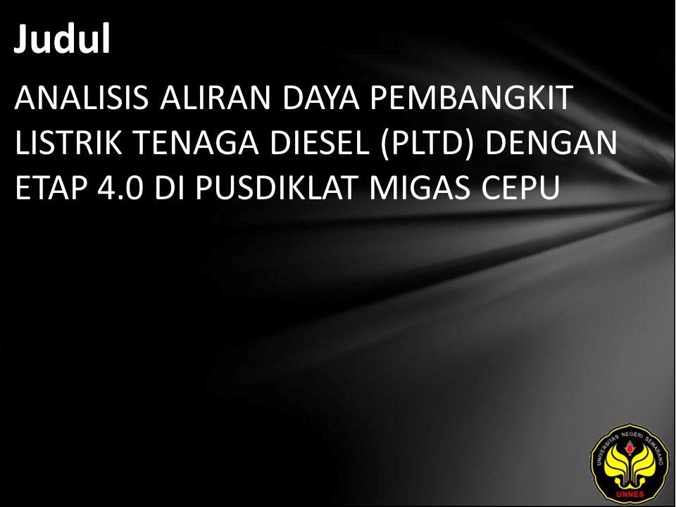Judul ANALISIS ALIRAN DAYA PEMBANGKIT LISTRIK TENAGA DIESEL (PLTD) DENGAN ETAP 4.0 DI PUSDIKLAT MIGAS CEPU.