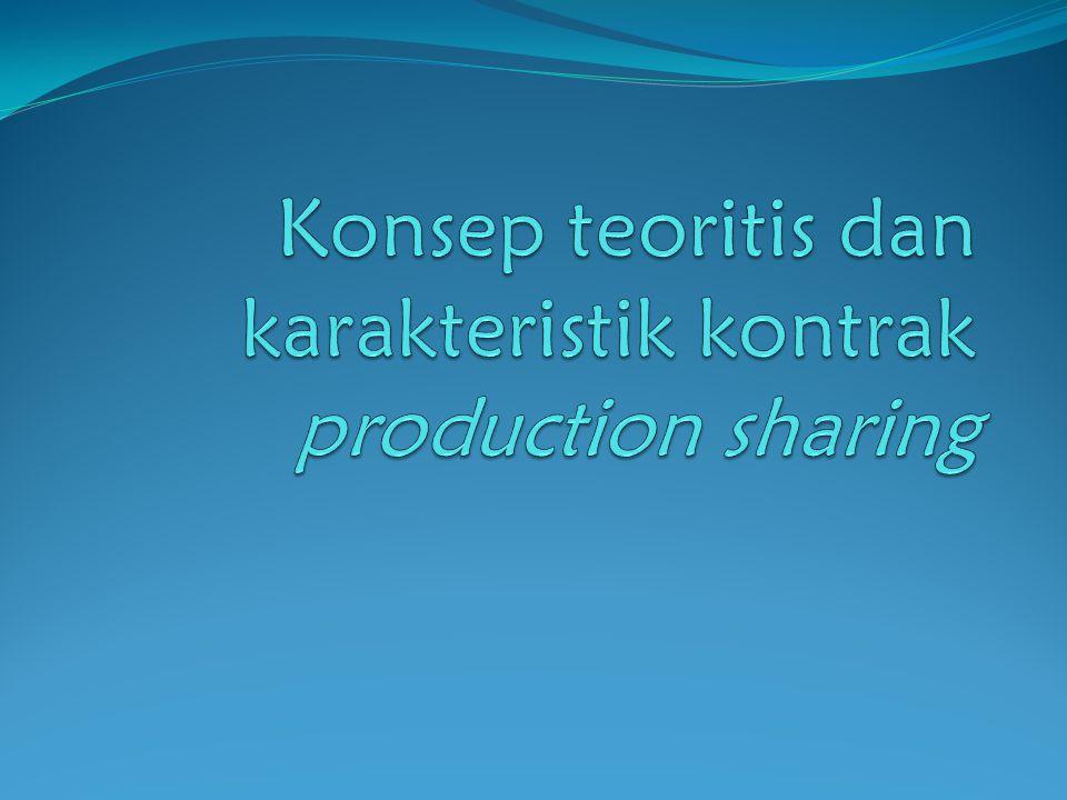 Konsep teoritis dan karakteristik kontrak production sharing