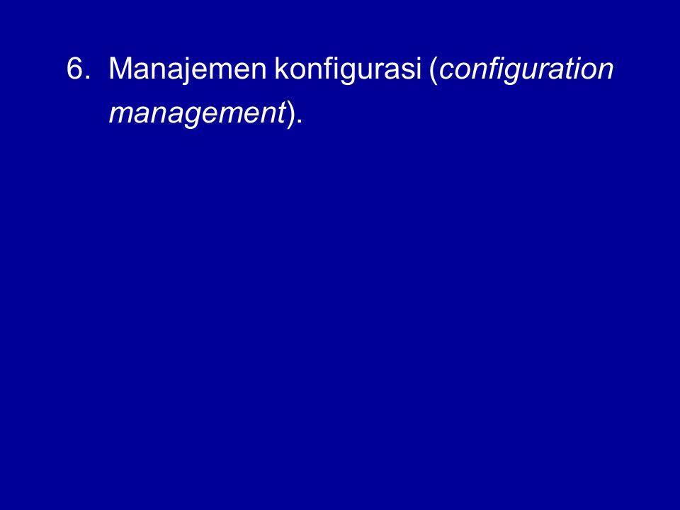 6. Manajemen konfigurasi (configuration