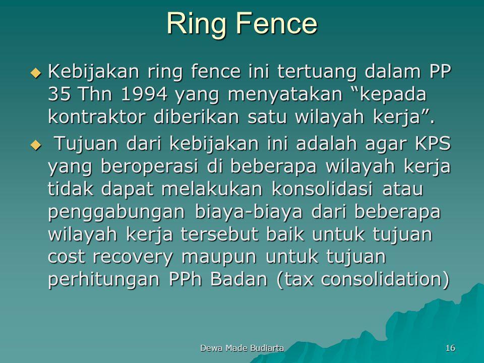 Ring Fence Kebijakan ring fence ini tertuang dalam PP 35 Thn 1994 yang menyatakan kepada kontraktor diberikan satu wilayah kerja .