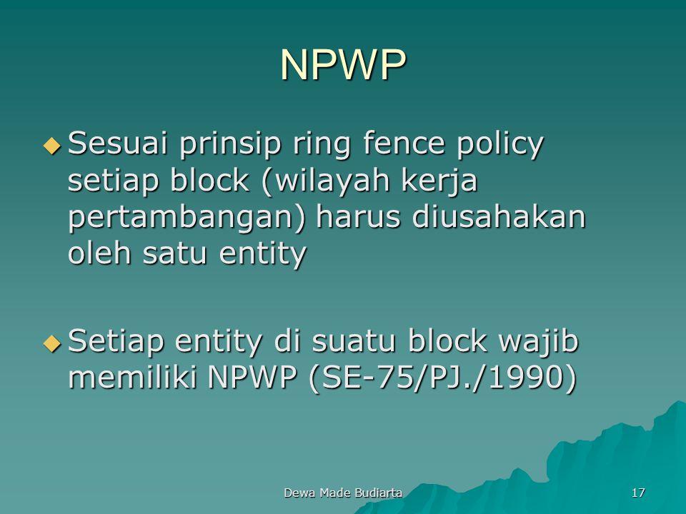 NPWP Sesuai prinsip ring fence policy setiap block (wilayah kerja pertambangan) harus diusahakan oleh satu entity.