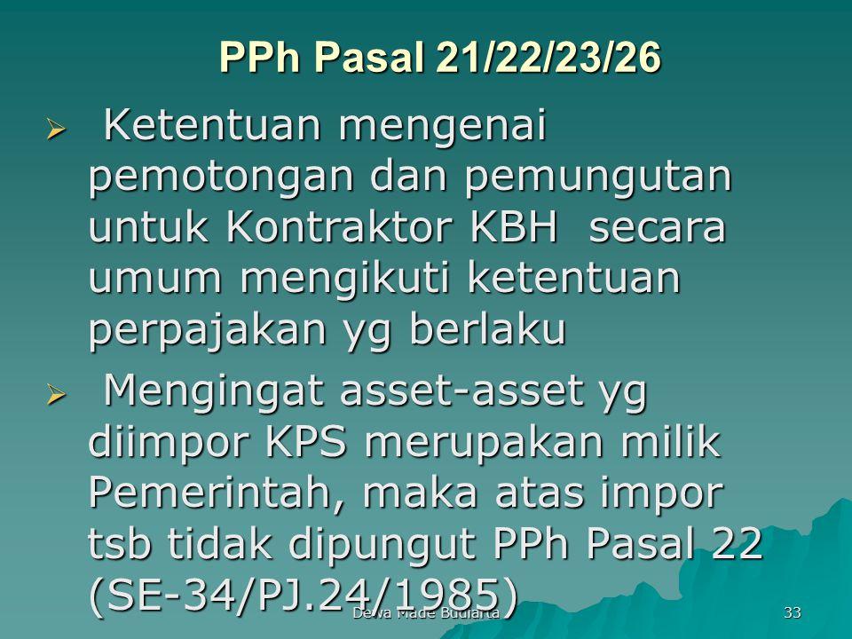 PPh Pasal 21/22/23/26 Ketentuan mengenai pemotongan dan pemungutan untuk Kontraktor KBH secara umum mengikuti ketentuan perpajakan yg berlaku.