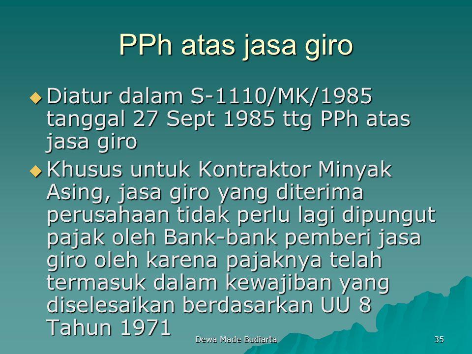 PPh atas jasa giro Diatur dalam S-1110/MK/1985 tanggal 27 Sept 1985 ttg PPh atas jasa giro.
