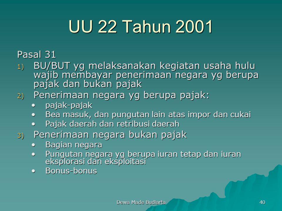 UU 22 Tahun 2001 Pasal 31. BU/BUT yg melaksanakan kegiatan usaha hulu wajib membayar penerimaan negara yg berupa pajak dan bukan pajak.