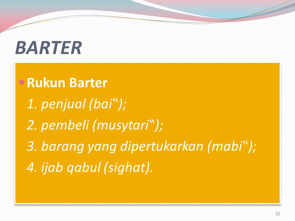 """BARTER Rukun Barter 1. penjual (bai""""); 2. pembeli (musytari"""");"""