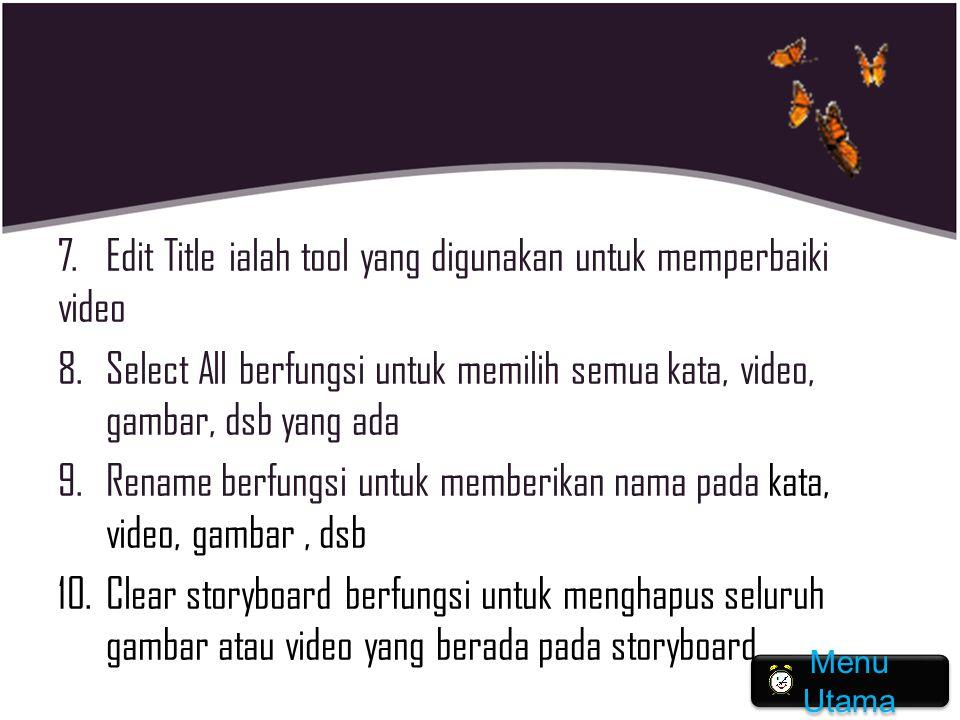 7. Edit Title ialah tool yang digunakan untuk memperbaiki video