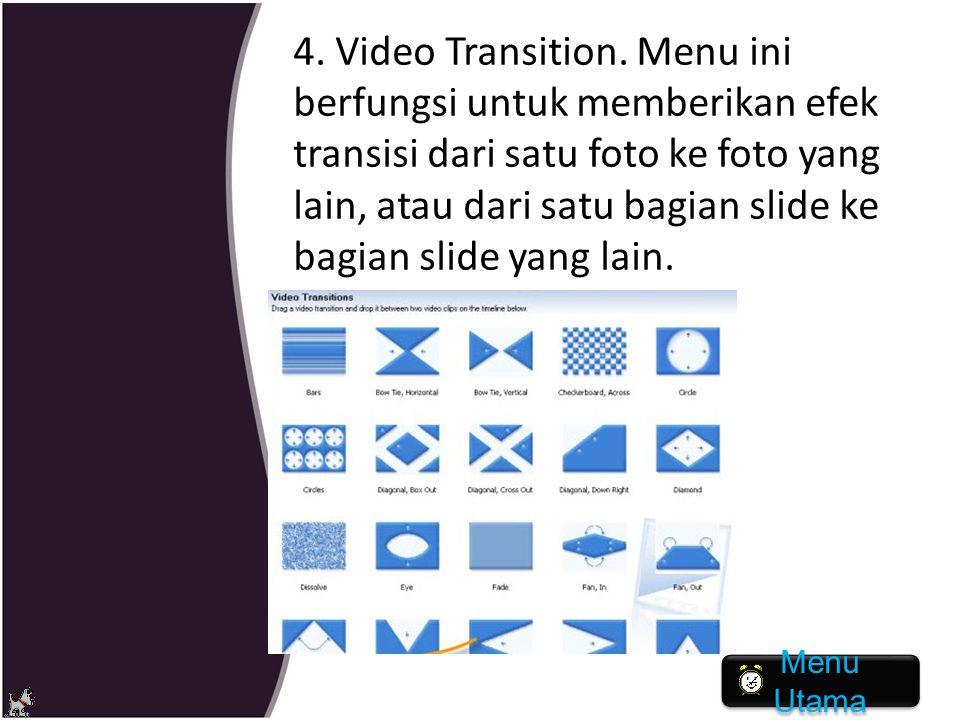 4. Video Transition. Menu ini berfungsi untuk memberikan efek transisi dari satu foto ke foto yang lain, atau dari satu bagian slide ke bagian slide yang lain.
