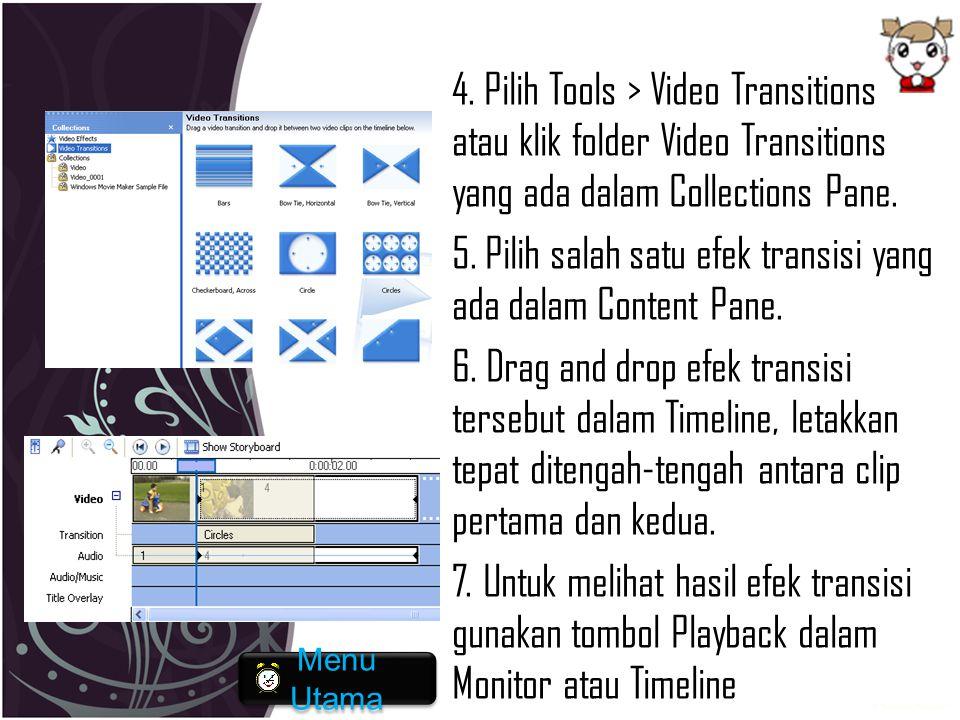 4. Pilih Tools > Video Transitions atau klik folder Video Transitions yang ada dalam Collections Pane. 5. Pilih salah satu efek transisi yang ada dalam Content Pane. 6. Drag and drop efek transisi tersebut dalam Timeline, letakkan tepat ditengah‐tengah antara clip pertama dan kedua. 7. Untuk melihat hasil efek transisi gunakan tombol Playback dalam Monitor atau Timeline