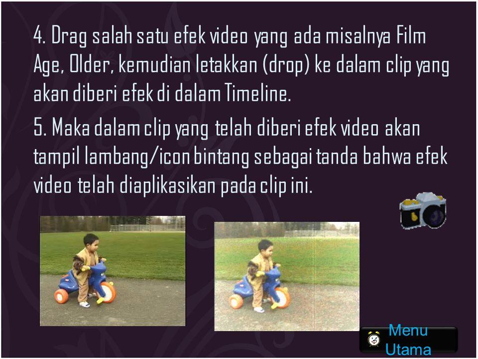 4. Drag salah satu efek video yang ada misalnya Film Age, Older, kemudian letakkan (drop) ke dalam clip yang akan diberi efek di dalam Timeline. 5. Maka dalam clip yang telah diberi efek video akan tampil lambang/icon bintang sebagai tanda bahwa efek video telah diaplikasikan pada clip ini.