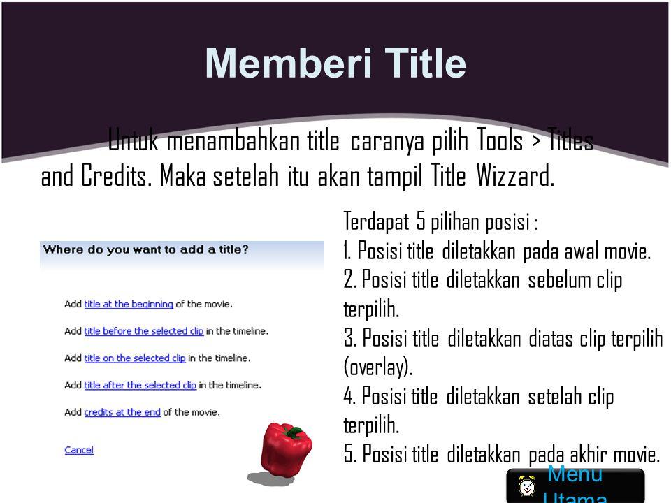 Memberi Title Untuk menambahkan title caranya pilih Tools > Titles and Credits. Maka setelah itu akan tampil Title Wizzard.
