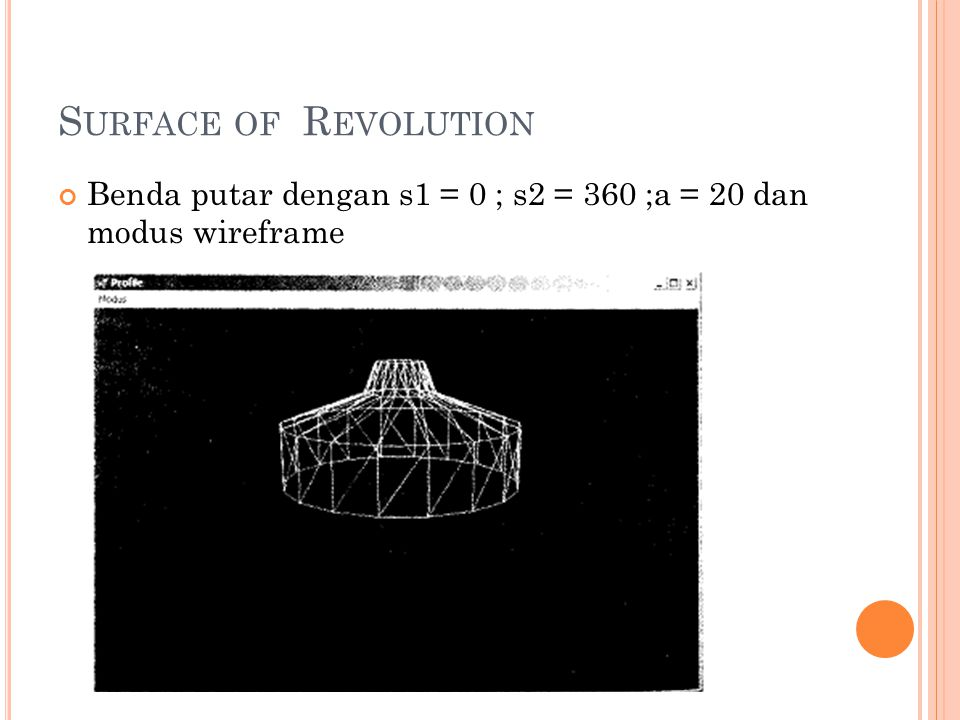 Surface of Revolution Benda putar dengan s1 = 0 ; s2 = 360 ;a = 20 dan modus wireframe