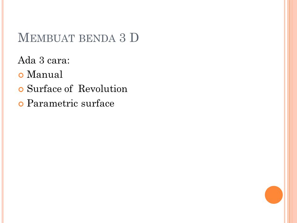 Membuat benda 3 D Ada 3 cara: Manual Surface of Revolution