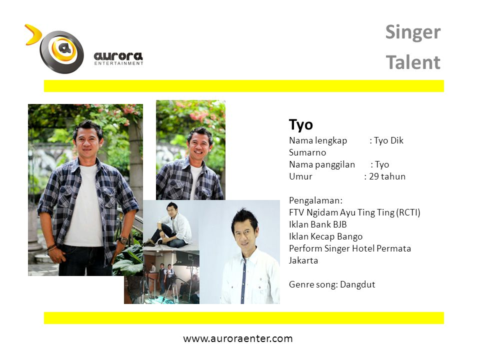 Singer Talent Tyo www.auroraenter.com Nama lengkap : Tyo Dik Sumarno