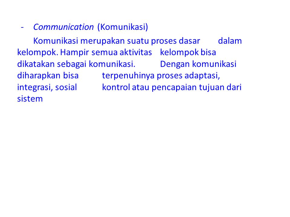 - Communication (Komunikasi) Komunikasi merupakan suatu proses dasar dalam kelompok.