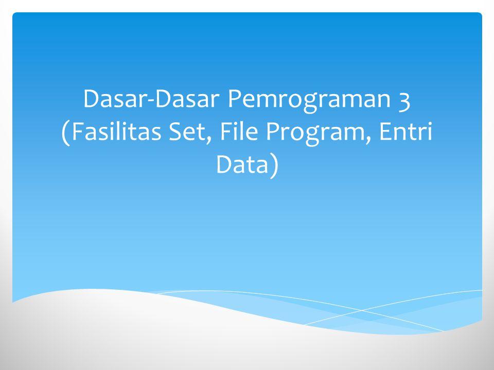 Dasar-Dasar Pemrograman 3 (Fasilitas Set, File Program, Entri Data)