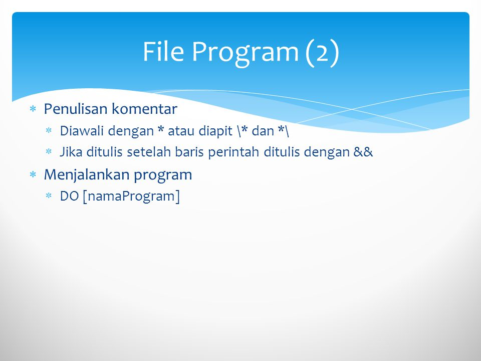 File Program (2) Penulisan komentar Menjalankan program