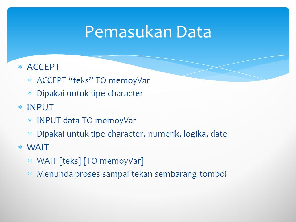 Pemasukan Data ACCEPT INPUT WAIT ACCEPT teks TO memoyVar