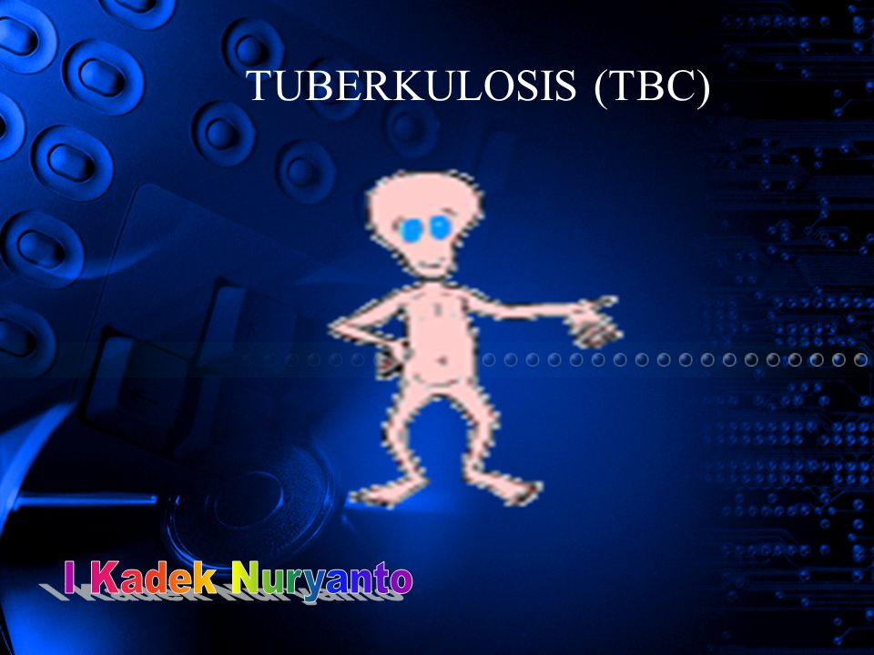 TUBERKULOSIS (TBC) I Kadek Nuryanto