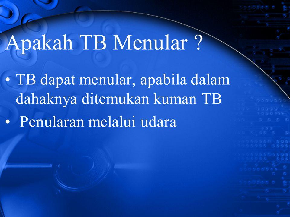 Apakah TB Menular . TB dapat menular, apabila dalam dahaknya ditemukan kuman TB.