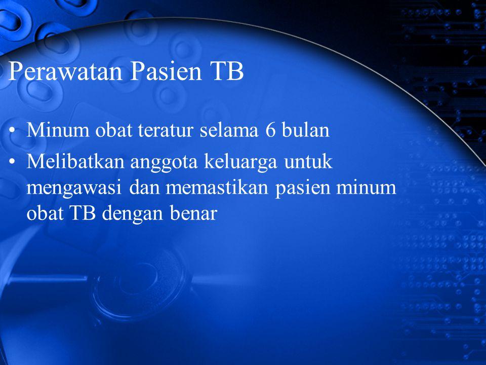 Perawatan Pasien TB Minum obat teratur selama 6 bulan