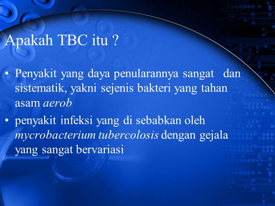 Apakah TBC itu Penyakit yang daya penularannya sangat dan sistematik, yakni sejenis bakteri yang tahan asam aerob.