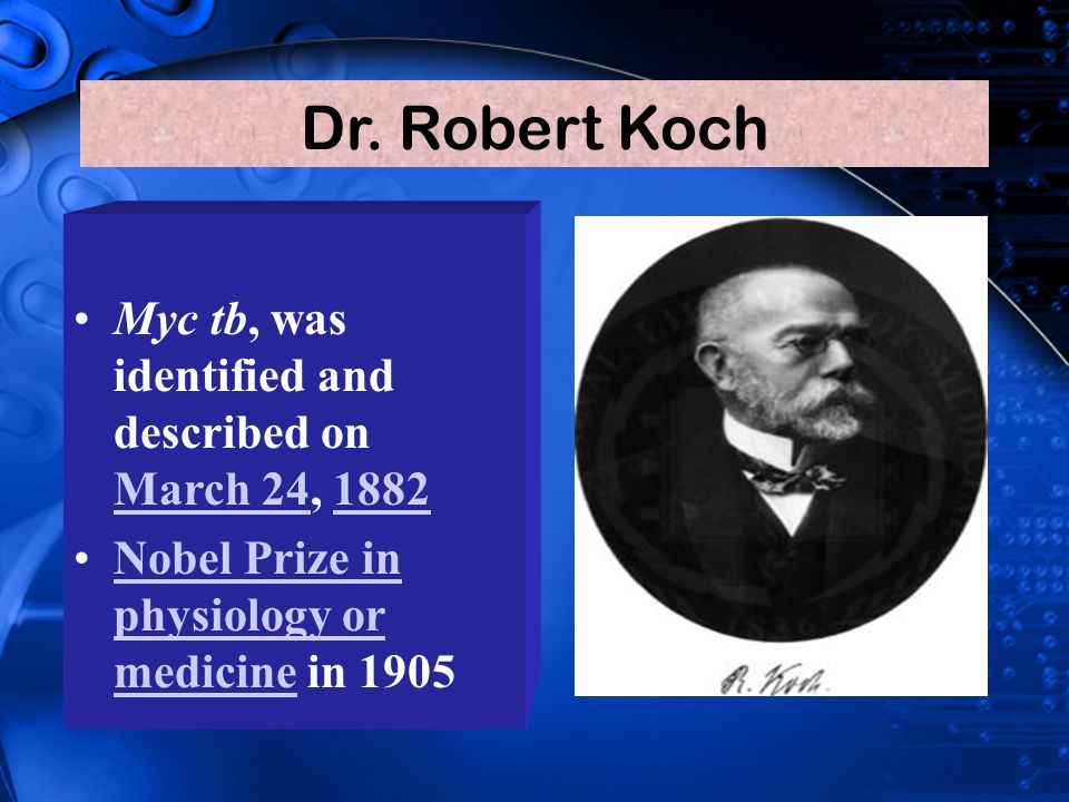 Dr. Robert Koch Myc tb, was identified and described on March 24, 1882
