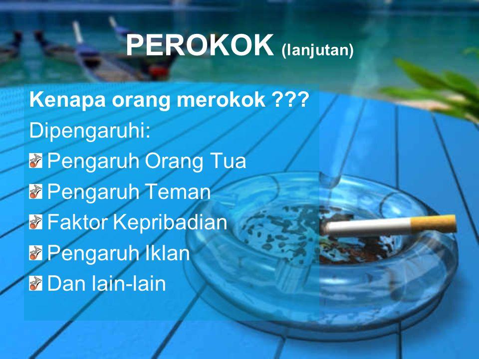PEROKOK (lanjutan) Kenapa orang merokok Dipengaruhi: