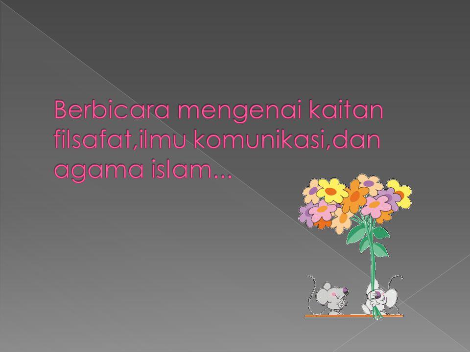 Berbicara mengenai kaitan filsafat,ilmu komunikasi,dan agama islam...