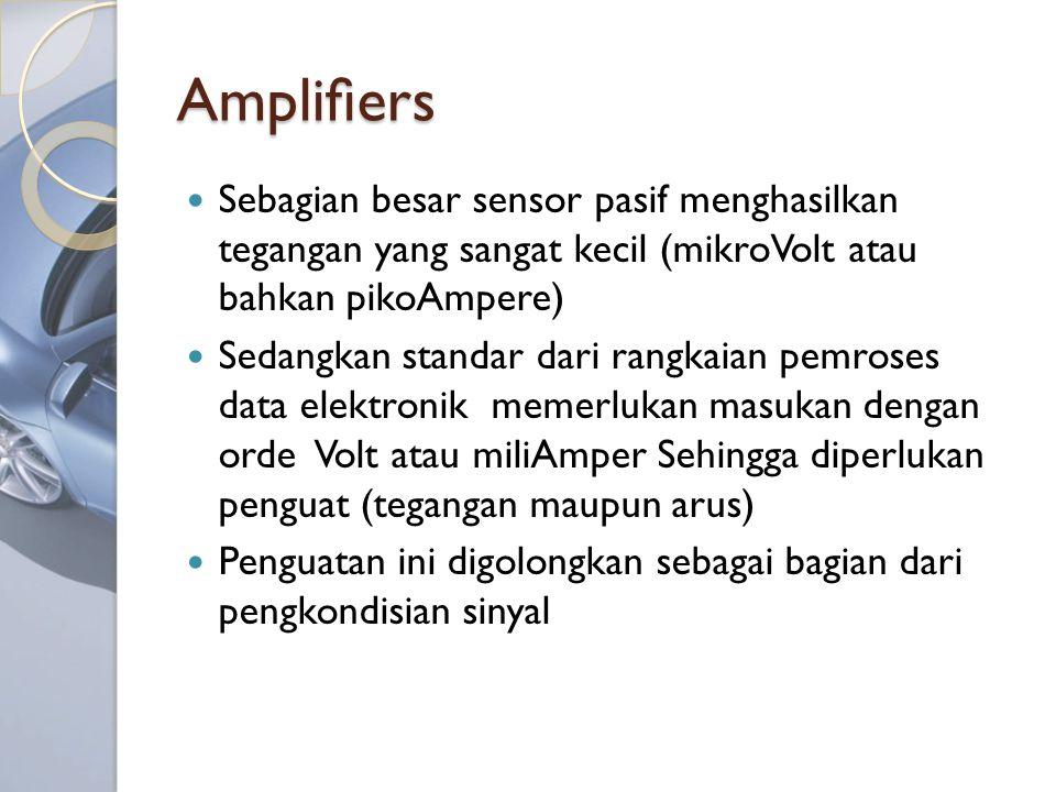 Amplifiers Sebagian besar sensor pasif menghasilkan tegangan yang sangat kecil (mikroVolt atau bahkan pikoAmpere)