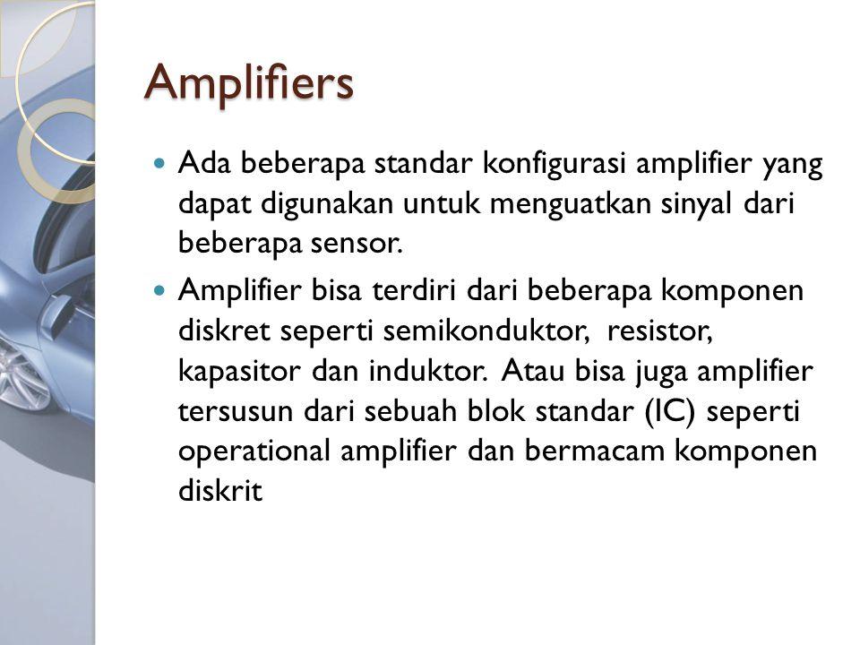 Amplifiers Ada beberapa standar konfigurasi amplifier yang dapat digunakan untuk menguatkan sinyal dari beberapa sensor.