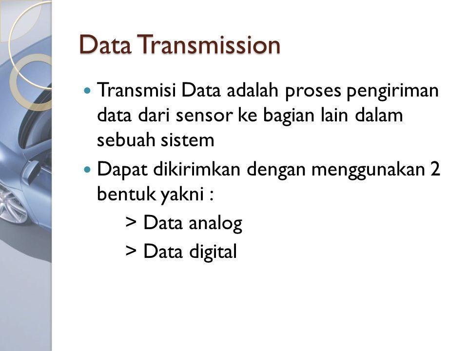 Data Transmission Transmisi Data adalah proses pengiriman data dari sensor ke bagian lain dalam sebuah sistem.