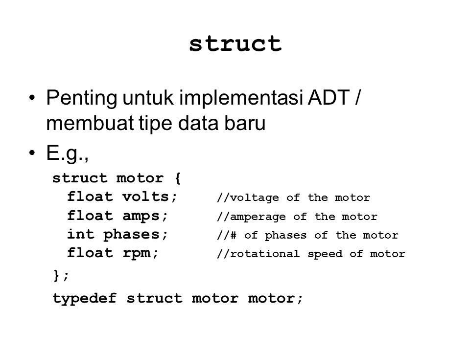 struct Penting untuk implementasi ADT / membuat tipe data baru E.g.,