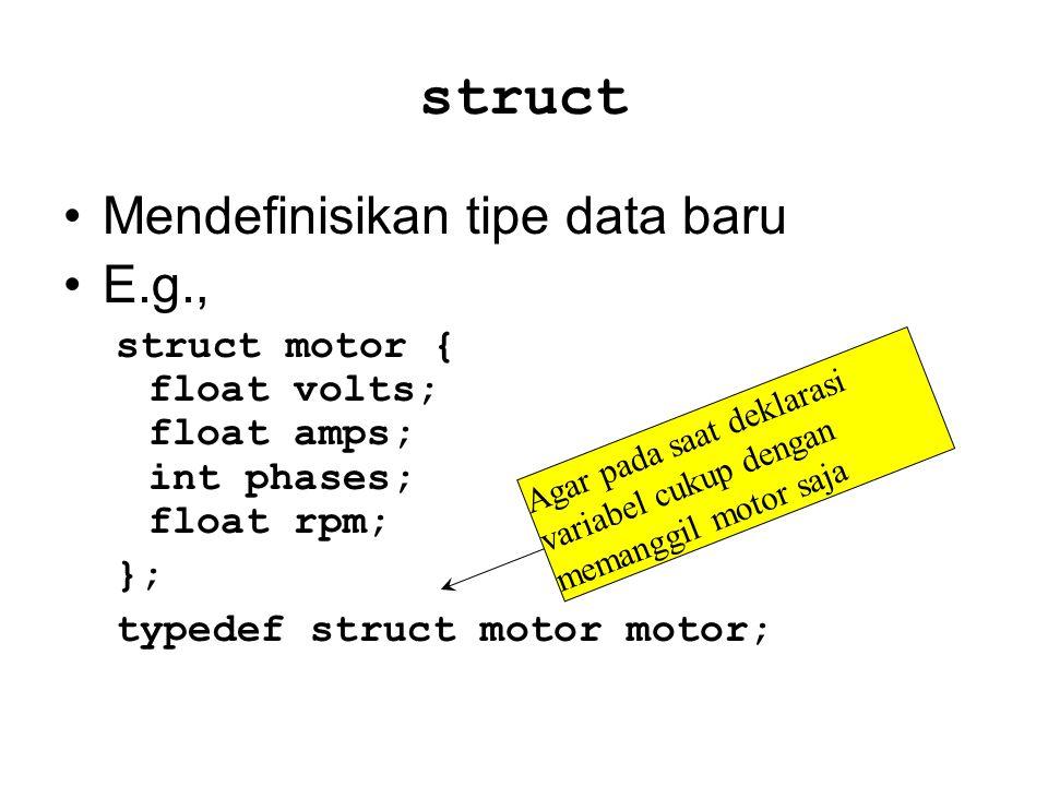 struct Mendefinisikan tipe data baru E.g.,