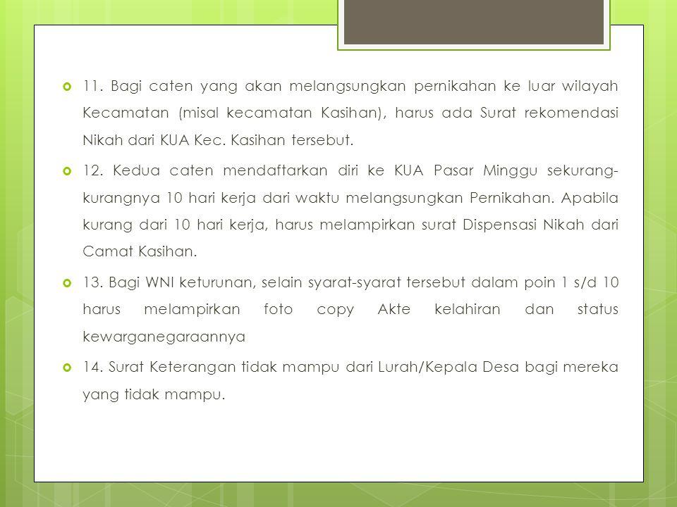 11. Bagi caten yang akan melangsungkan pernikahan ke luar wilayah Kecamatan (misal kecamatan Kasihan), harus ada Surat rekomendasi Nikah dari KUA Kec. Kasihan tersebut.
